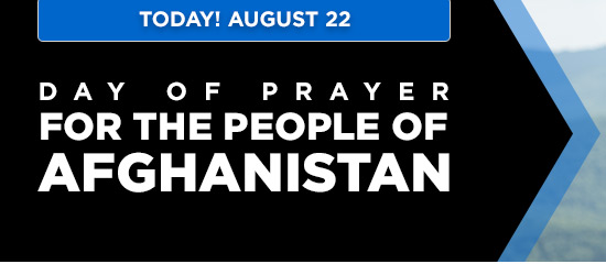 Today! August 22. Day of Prayer for the people of Afghanistan